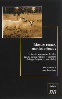 Mondes ruraux, mondes animaux : le lien des hommes avec les bêtes dans les romans rustiques et animaliers de langue française (XXe-XXIe siècles) -