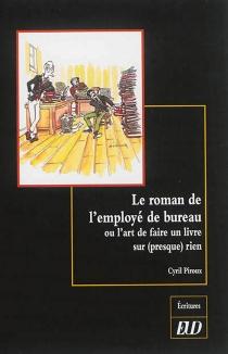 Le roman de l'employé de bureau ou L'art de faire un livre sur (presque) rien - CyrilPiroux