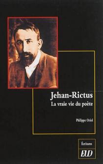 Jehan-Rictus : la vraie vie du poète - PhilippeOriol