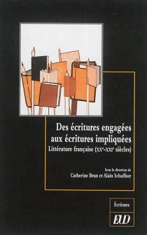 Des écritures engagées aux écritures impliquées : littérature française (XXe-XXIe siècles) -