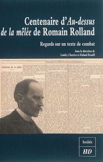 Centenaire d'Au-dessus de la mêlée de Romain Rolland : regards sur un texte de combat -