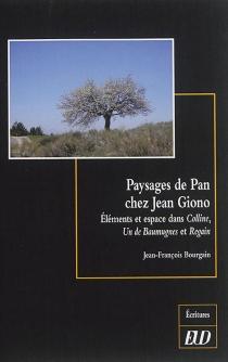 Paysages de Pan chez Jean Giono : éléments et espace dans Colline, Un de Baumugnes et Regain - Jean-FrançoisBourgain