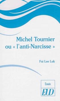 Michel Tournier ou L'anti-Narcisse - Fui LeeLuk