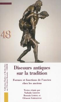 Discours antiques sur la tradition : formes et fonctions de l'ancien chez les anciens -