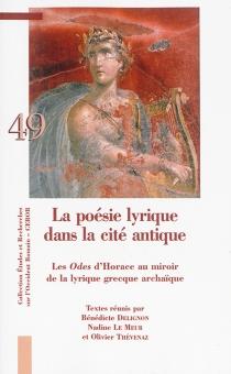 La poésie lyrique dans la cité antique : les Odes d'Horace au miroir de la lyrique grecque archaïque : actes du colloque -