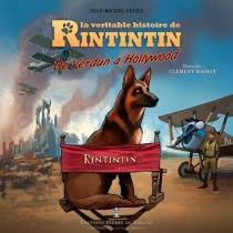 La véritable histoire de Rintintin : de Verdun à Hollywood - Jean-MichelDerex