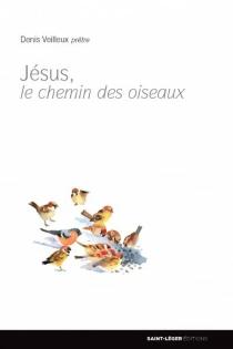 Jésus, le chemin des oiseaux - DenisVeilleux