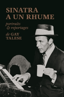 Sinatra a un rhume : portraits et reportages - Gay Talese