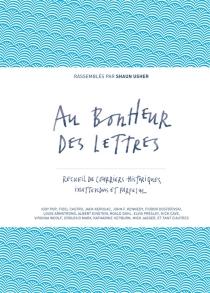 Au bonheur des lettres : recueil de courriers historiques, inattendus et farfelus - ShaunUsher