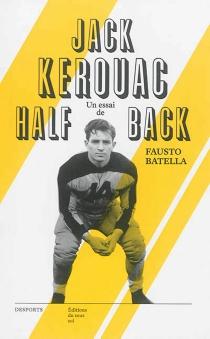 Jack Kerouac, halfback : le héros de la Beat Generation et le football américain : essai - FaustoBatella