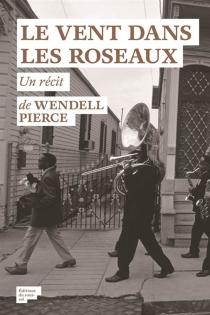 Le vent dans les roseaux : l'histoire d'un ouragan, d'une pièce de Beckett et d'une ville que rien ne pouvait briser : un récit - WendellPierce