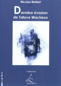 Dernière évasion de Tatave Wacheux ou L'anti-Atala - NicolasWallart