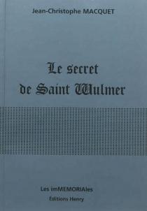 Le secret de Saint Wulmer - Jean-ChristopheMacquet