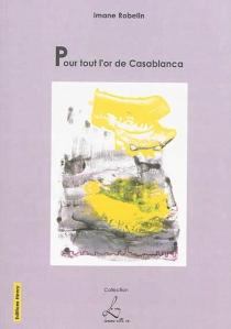 Pour tout l'or de Casablanca - ImaneRobelin