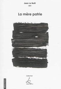 La mère patrie : fragments d'une autobiographie fictive - JeanLe Boël