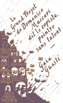 Le grand projet de Domenico Maccari dit le copiste, peintre sans talent - GaiaGuasti