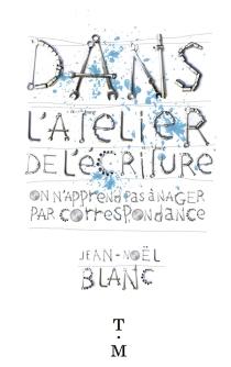 Dans l'atelier de l'écriture : on n'apprend pas à nager par correspondance - Jean-NoëlBlanc