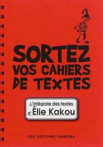 Sortez vos cahiers de textes : l'intégrale des textes d'Elie Kakou - ElieKakou