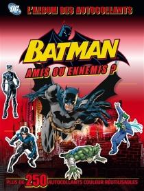 Batman, amis ou ennemis ? : l'album des autocollants - HannahDolan