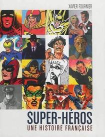 Super-héros : une histoire française - XavierFournier