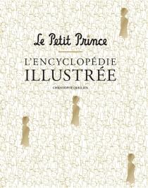Le Petit Prince : l'encyclopédie illustrée - ChristopheQuillien
