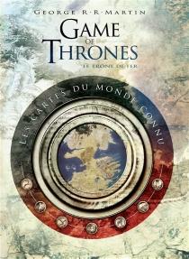 Game of thrones, le trône de fer : les cartes du monde connu - George R.R.Martin