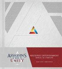Assassin's creed unity : le manuel de l'employé : sujet 44412, Arno Dorian - Abstergo Entertainment