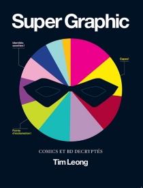 Super graphic : comics et BD decryptés - TimLeong
