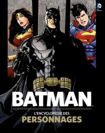 Batman : l'encyclopédie des personnages - Matthew K.Manning