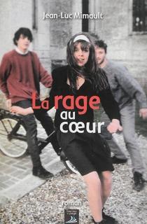 La rage au coeur - Jean-LucMimault