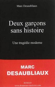 Deux garçons sans histoire : une tragédie moderne - MarcDesaubliaux