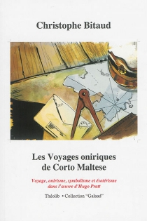 Les voyages oniriques de Corto Maltese : voyage, onirisme, symbolisme et ésotérisme dans l'oeuvre d'Hugo Pratt - ChristopheBitaud