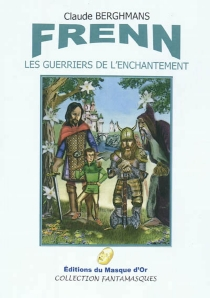 Frenn : les guerriers de l'enchantement - Claude Berghmans