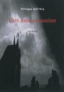 Une âme assassine : polar fantastique - PhilippeDell'Ova