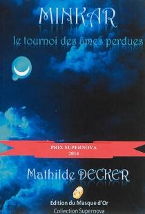 Minkar : le tournoi des âmes perdues - MathildeDecker