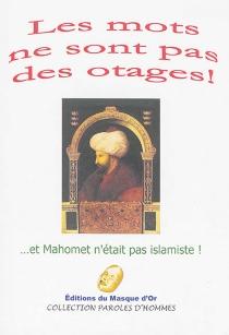 Les mots ne sont pas des otages ! : et Mahomet n'était pas islamiste ! : recueil collectif -