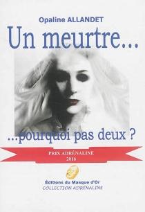 Un meurtre... : ... pourquoi pas deux ? : thriller - OpalineAllandet