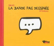 La bande pas dessinée : intégrale - Navo