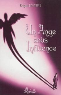 Un ange sous influence - BrigitteBaumont