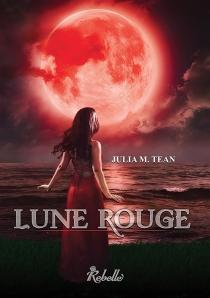 Lune rouge - Julia M.Tean