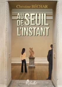 Au seuil de l'instant - ChristineBéchar