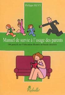 Manuel de survie à l'usage des parents : 184 poncifs sur l'éducation illustrés en bande dessinée - PhilippeReyt