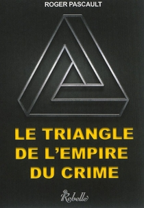 Le triangle de l'empire du crime - Roger Pascault