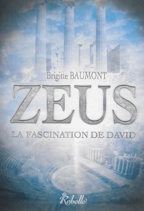 Zeus : la fascination de David - BrigitteBaumont