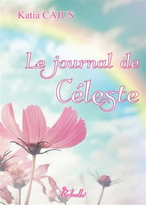 Le journal de Céleste - Katia Cajus