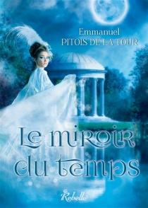 Le miroir du temps - EmmanuelPitois de La Tour