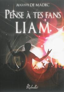 Pense à tes fans, Liam - Auguste deMadec