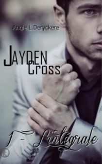 Jayden Cross : l'intégrale - Angie L.Deryckère