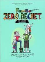 Famille presque zéro déchet : ze guide - BénédicteMoret, JérémiePichon