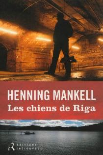 Les chiens de Riga - HenningMankell